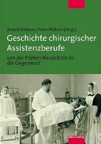Cover Geschichte chirurgischer Assistenzberufe von der Frühen Neuzeit bis in die Gegenwart