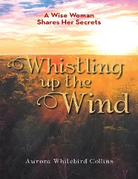 Cover Whistling Up the Wind: A Wise Woman Shares Her Secrets