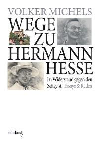 Cover Wege zu Hermann Hesse. Im Widerstand gegen den Zeitgeist