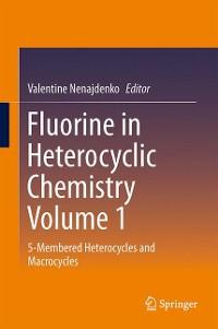 Cover Fluorine in Heterocyclic Chemistry Volume 1
