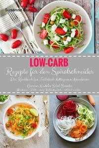 Cover Low-Carb Rezepte für den Spiralschneider Das Kochbuch für Frühstück Mittagessen Abendessen Gemüse-Nudeln Salat Snacks