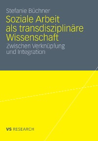 Cover Soziale Arbeit als transdiziplinäre Wissenschaft