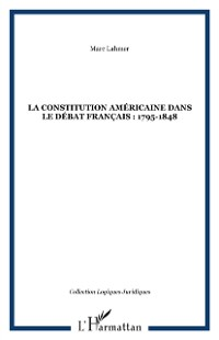 Cover LA CONSTITUTION AMERICAINE DANS LE DEBAT FRANCAIS : 1795-1848