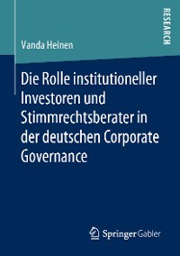 Cover Die Rolle institutioneller Investoren und Stimmrechtsberater in der deutschen Corporate Governance