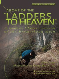 """Cover Above of the """"Ladders to Heaven""""-A Modern Chinese Version of the Promethean Myth (天梯之上)"""