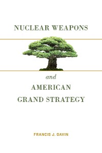 Cover Nuclear Weapons and American Grand Strategy