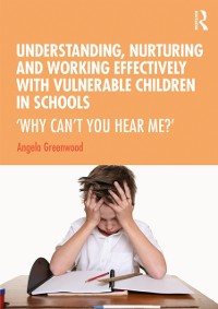 Cover Understanding, Nurturing and Working Effectively with Vulnerable Children in Schools