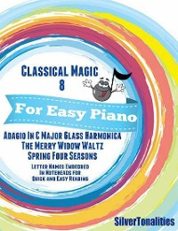 Cover Classical Magic 8 - For Easy Piano Adagio In C Major Glass Harmonica the Merry Widow Waltz Spring Four Seasons Letter Names Embedded In Noteheads for Quick and Easy Reading