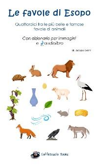 Cover Le favole di Esopo - Quattordici fra le più belle e famose favole di animali
