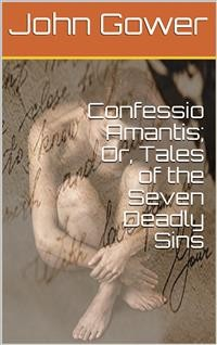 Cover Confessio Amantis; Or, Tales of the Seven Deadly Sins