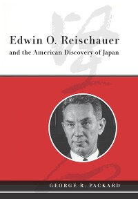 Cover Edwin O. Reischauer and the American Discovery of Japan