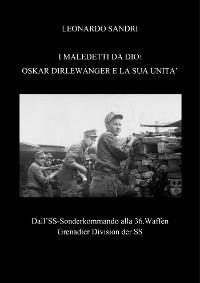 Cover I Maledetti da Dio: Oskar Dirlewanger e la sua unità