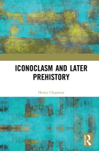 Cover Iconoclasm and Later Prehistory