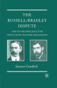 Cover The Russell/Bradley Dispute and its Significance for Twentieth Century Philosophy