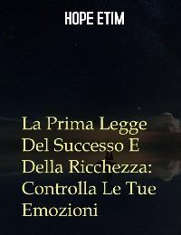 Cover La Prima Legge Del Successo E Della Ricchezza: Controlla Le Tue Emozioni