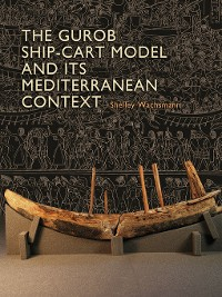 Cover The Gurob Ship-Cart Model and Its Mediterranean Context