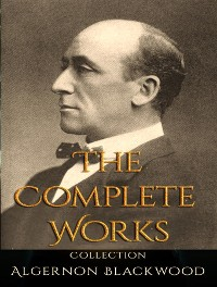Cover The Complete Works of Algernon Blackwood