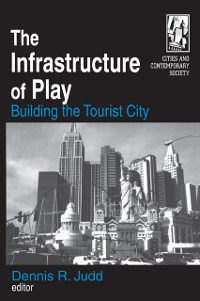 Cover Infrastructure of Play: Building the Tourist City