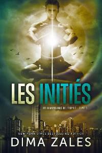 Cover Les Initiés: Les Dimensions de l'esprit: Tome3