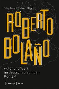 Cover Roberto Bolaño: Autor und Werk im deutschsprachigen Kontext