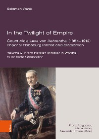 Cover In the Twilight of Empire. Count Alois Lexa von Aehrenthal (1854–1912)