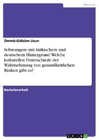 Cover Schwangere mit türkischem und deutschem Hintergrund. Welche kulturellen Unterschiede der Wahrnehmung von gesundheitlichen Risiken gibt es?