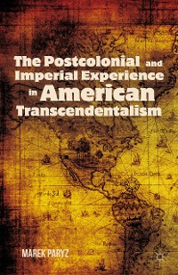 Cover The Postcolonial and Imperial Experience in American Transcendentalism
