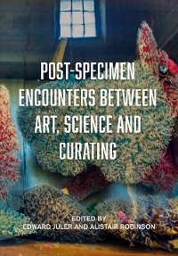 Cover Post-Specimen Encounters Between Art, Science and Curating