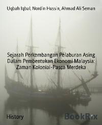 Cover Sejarah Perkembangan Pelaburan Asing Dalam Pembentukan Ekonomi Malaysia: Zaman Kolonial-Pasca Merdeka