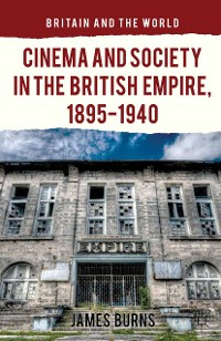 Cover Cinema and Society in the British Empire, 1895-1940