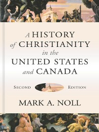 Cover A History of Christianity in the United States and Canada