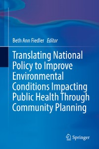 Cover Translating National Policy to Improve Environmental Conditions Impacting Public Health Through Community Planning