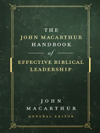 Cover The John MacArthur Handbook of Effective Biblical Leadership