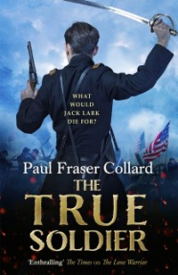 Cover True Soldier (Jack Lark, Book 6)