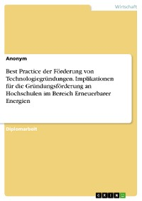 Cover Best Practice der Förderung von Technologiegründungen. Implikationen für die Gründungsförderung an Hochschulen im Bereich Erneuerbarer Energien
