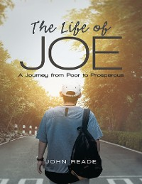 Cover The Life of Joe: A Journey from Poor to Prosperous