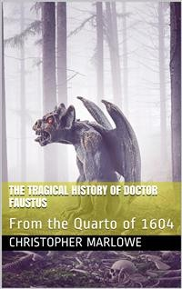 Cover The Tragical History of Doctor Faustus / From the Quarto of 1604