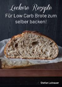Cover Leckere Rezepte für Low Carb Brote zum selber backen !