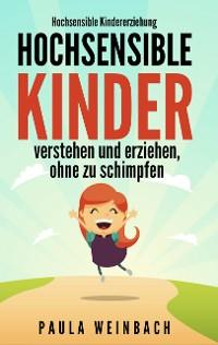 Cover Hochsensible Kindererziehung - Hochsensible Kinder verstehen und erziehen, ohne zu schimpfen