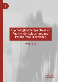Cover Psychological Perspectives on Reality, Consciousness and Paranormal Experience