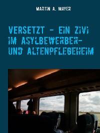 Cover VERSETZT  -   Ein Zivi im Asylbewerber- und Altenpflegeheim