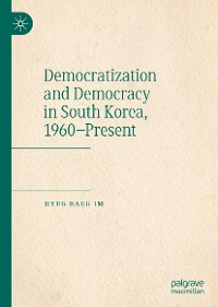 Cover Democratization and Democracy in South Korea, 1960–Present