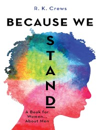 Cover Because We Stand: A Book for Women... About Men