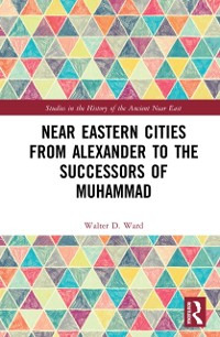 Cover Near Eastern Cities from Alexander to the Successors of Muhammad