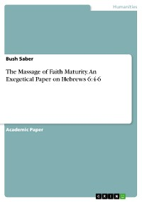 Cover The Massage of Faith Maturity. An Exegetical Paper on Hebrews 6:4-6