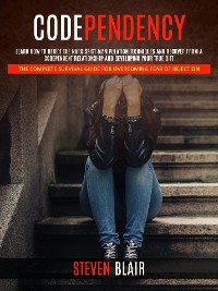 Cover Codependency: Learn How to Detect the Narcissist Manipulation Techniques and Recover From a Codependent Relationship and Developing Your True Gift (The Complete Survival Guide for Overcoming Fear of Rejection)