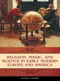 Cover Religion, Magic, and Science in Early Modern Europe and America