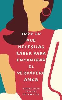 Cover Todo Lo Que Necesitas Saber Para Encontrar El Verdadero Amor