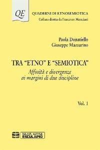 "Cover Tra ""Etno"" e ""Semiotica"" Affinità e divergenze ai margini di due discipline Vol.1"