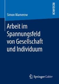 Cover Arbeit im Spannungsfeld von Gesellschaft und Individuum